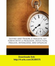 Sappho and Phaon; a tragedy, set forth with a prologue, intuction, prelude, interludes, and epilogue (9781177383233) Percy MacKaye , ISBN-10: 1177383233  , ISBN-13: 978-1177383233 ,  , tutorials , pdf , ebook , torrent , downloads , rapidshare , filesonic , hotfile , megaupload , fileserve