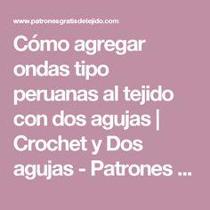 Cómo agregar ondas tipo peruanas al tejido con dos agujas   Crochet y Dos agujas - Patrones de tejido