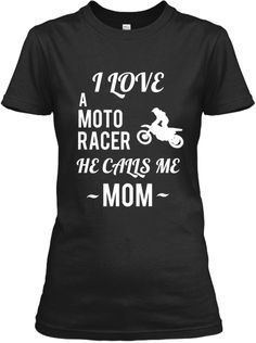 I Love A Moto Racer, He Calls Me Mom | Teespring