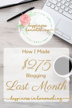How I Made $275 Blogging Last Month | Happiness In Homemaking | Happinessinhomemaking.com
