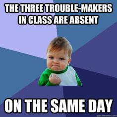 The three troublemakers in class are absent on the same day