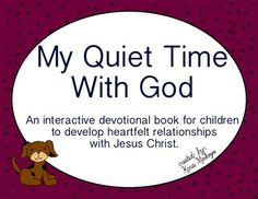 Quiet Time Journal For Kids  (9 weeks) Interactive devotion booklet for kids designed to bring kids into a better relationship with Christ.  Would  work for personal use, home-school, Christian School, Bible, Sunday School, youth camp etc...