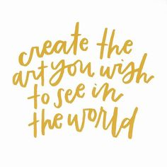 Create the art you wish to see in the world pretty words, cool words, Words Quotes, Wise Words, Me Quotes, Motivational Quotes, Inspirational Quotes, Sayings, Yoga Quotes, Happy Quotes, Pretty Words