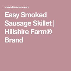 Easy Smoked Sausage Skillet | Hillshire Farm® Brand