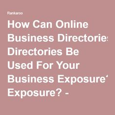 How Can Online Business Directories Be Used For Your Business Exposure? - Rankaroo
