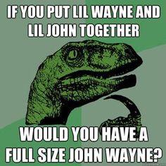 Lil Wayne + Lil John ?=? John Wayne    ...ROFLCOPTER!!!!!!!!