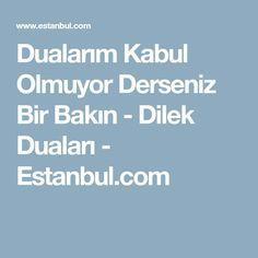 Dualarım Kabul Olmuyor Derseniz Bir Bakın - Dilek Duaları - Estanbul.com