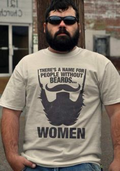 i know a few women with beards....