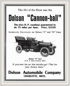 1907 The ''Cannon-Ball'', ''The Hit of the Show'', Dolson 60 h.p. $3,250 , Runabout will do 75 miles per hour, Charlotte, MI