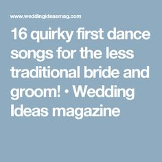 16 quirky first dance songs for the less traditional bride and groom! • Wedding Ideas magazine