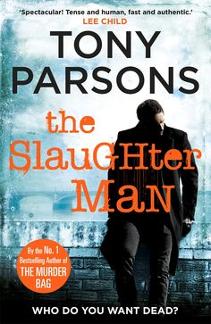 The Slaughter Man, Tony Parsons. The follow up to the first DCI Max Wolfe book, The Murder Bag. Out on 21st May 2015.