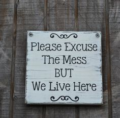 Please Excuse The Mess We Live Here - Wood Sign - Kitchen Home Decor -  Wall Hanging - Painted Distressed Rustic Primitive - Reclaimed Wood