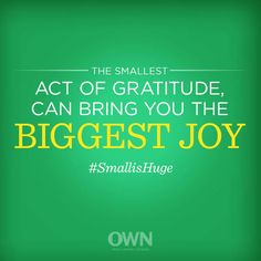 The smallest act of gratitude, can bring you the biggest joy. Own Quotes, Family Quotes, Happy Quotes, Quotes To Live By, One Thousand Gifts, Super Soul Sunday, Oprah Winfrey Network, Inspirational Qoutes, Gratitude Quotes
