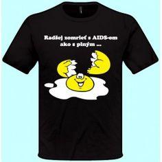 Tričká s potlačou - Radšej zomrieť s AIDS-om ako s plným...