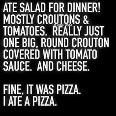 I love pizza...I mean...salad.