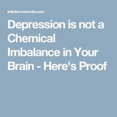 Depression is not a Chemical Imbalance in Your Brain - Here's Proof