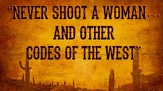 "Various historians and writers say an unwritten set of guidelines served as the framework for individual behavior in the days of the Old West.  Others, however, don't quite buy into the concept. But the idea that a Code of West focusing on respect, loyalty, and fair play possibly existed remains appealing. ""NEVER SHOOT A WOMAN…"" http://tomrizzo.com/never-shoot-woman/ #TomRizzo"