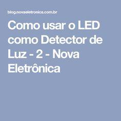 Como usar o LED como Detector de Luz - 2 - Nova Eletrônica