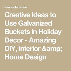 Creative Ideas to Use Galvanized Buckets in Holiday Decor - Amazing DIY, Interior & Home Design