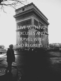 """Live with no excuses and travel with no regrets."" #travel #quote #studyabroad #Paris #France #live #wander"