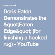 "Doris Eaton Demonstrates the ""Eaton Edge"" (for finishing a hooked rug) - YouTube"
