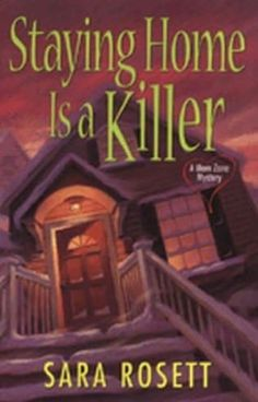Staying Home Is a Killer (2007) (The second book in the Ellie Avery Mystery series) A novel by Sara Rosett