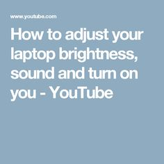 How to adjust your laptop brightness, sound and turn on you - YouTube