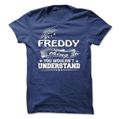its a FREDDY Thing You Wouldnt Understand ! - T Shirt,  - #gifts #candy gift. THE BEST  => https://www.sunfrog.com/Names/its-a-FREDDY-Thing-You-Wouldnt-Understand--T-Shirt-Hoodie-Hoodies-YearName-Birthday-36117546-Guys.html?id=60505