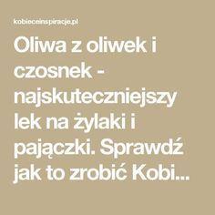 Oliwa z oliwek i czosnek - najskuteczniejszy lek na żylaki i pajączki. Sprawdź jak to zrobić Kobieceinspiracje.pl