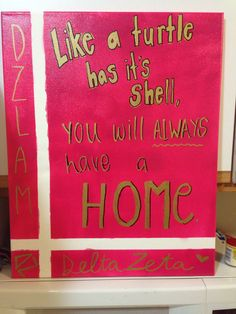 """""""Like a turtle has it's shell, you will always have a home."""" Delta Zeta canvas"""