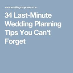 34 Last-Minute Wedding Planning Tips You Can't Forget