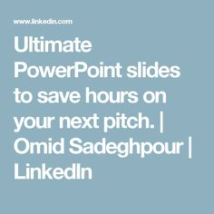 Ultimate PowerPoint slides to save hours on your next pitch.   Omid Sadeghpour   LinkedIn