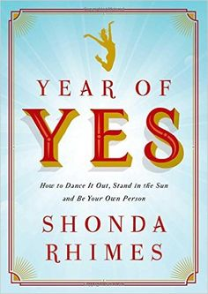 Year of Yes: How to Dance It Out, Stand In the Sun and Be Your Own Person: Shonda Rhimes: 9781476777092: Amazon.com: Books