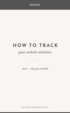 How to Track Your Website Statistics - And Why You Should // With Grace and Gold