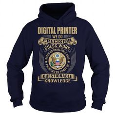 Digital Printer We Do Precision Guess Work Knowledge T Shirts, Hoodie