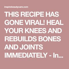 THIS RECIPE HAS GONE VIRAL! HEAL YOUR KNEES AND REBUILDS BONES AND JOINTS IMMEDIATELY - Inspire Beauty Care