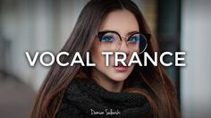 ♫ Amazing Emotional Vocal Trance Mix 2017 ♫ | 50 Trance Music, Amazing, Youtube, Youtubers, Trance, Youtube Movies