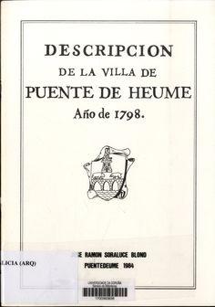 Descripción de la Villa de Puente de Heume. Año de 1798. Autor: Juan Valentín García. Editado por Jose Ramón Soraluce Blond. Sigantura: GALICIA (ARQ) 205. No catálogo: http://kmelot.biblioteca.udc.es/record=b1202658~S1*gag