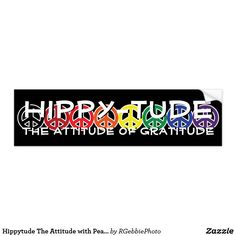 Hippytude The Attitude with Peace Sign Rainbow Bumper Sticker $4.25 #Hippytude Hippy-Tude, the attitude of gratitude! On black to match any color. A rainbow of peace! The hippy movement is making a comeback! Multi colored peace signs set the background for text. Peace, love, rainbows, the attitude of gratitude. Follow your bohemian heart with our hippy peace and retro flower designs in our store!