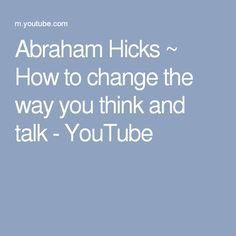 Abraham Hicks ~ How to change the way you think and talk - YouTube