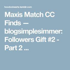 Maxis Match CC Finds — blogsimplesimmer:   Followers Gift #2 - Part 2 ...