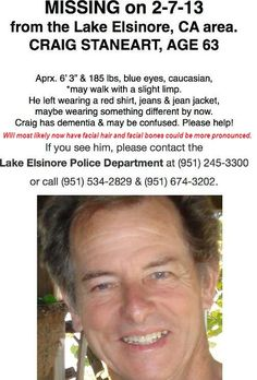 My Uncle has been MISSING for 7 DAYS! Please help bring him home!   ►►►YOU CAN HELP - Please REPIN - one of YOUR FRIENDS may be in the area.◄◄◄   If you see Craig Staneart we ask that you call the Lake Elsinore Police Dept (951 245-3300 or (951)534-2829 *********PLEASE STAY WITH HIM!!*********   (Prayers are very much appreciated) Every REPIN  and PRAYER helps! Help Find Craig Staneart from Lake Elsinore, CA Facebook Page