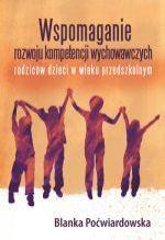 Wspomaganie rozwoju kompetencji wychowawczych rodziców dzieci w wieku przedszkolnym / Blanka Poćwiardowska