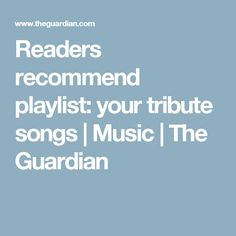 Readers recommend playlist: your tribute songs | Music | The Guardian