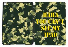 HAHA - You can't see my iPad! Funny Saying on our camo graphic