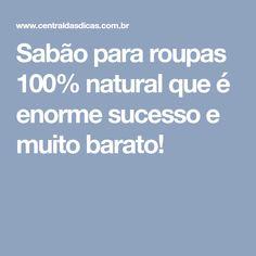 Sabão para roupas 100% natural que é enorme sucesso e muito barato!