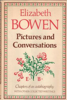 Pictures and Conversations: Chapters of an Autobiography with Other Collected Writings by Elizabeth Bowen Elizabeth Bowen, Writings, Memoirs, Conversation, Books, Pictures, Collection, Products, Photos