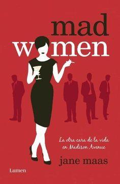 Mad Women: La otra cara de la vida en Madison Avenue Narrativa lumen de JANE MAAS 5 de noviembre de 2012: Amazon.es: JANE MAAS: Libros