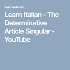 Learn Italian - The Determinative Article Singular - YouTube