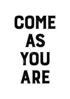 Come As You Are // Typography Print, Motivational Quote by The Native State